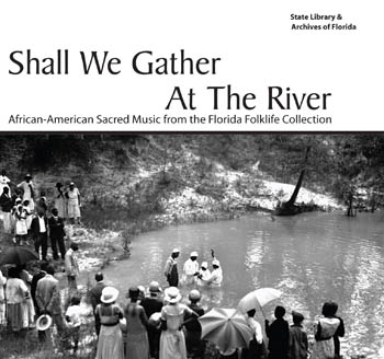 State Library & Archives of Florida:  Shall We Gather at the River:  African-American Sacred Music from the Florida Folklife Collection